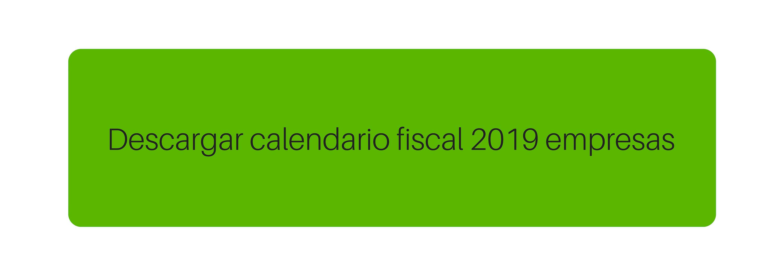 Aeat Calendario Fiscal 2020.Calendario Fiscal Empresas 2019