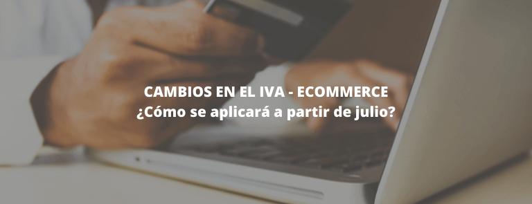 cambios en el iva del ecommerce julio 2021